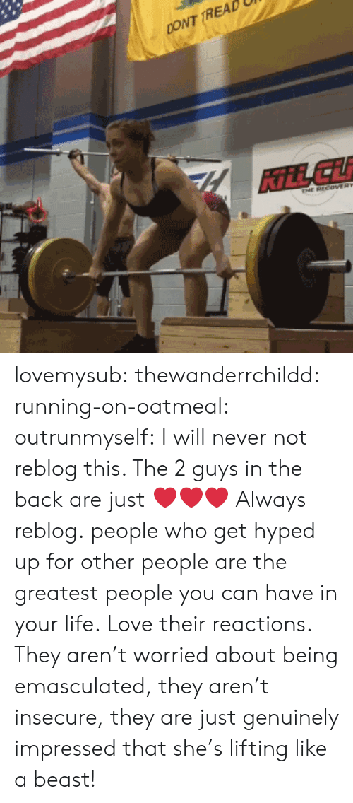 Life, Love, and Target: CONT TREAD  KİLL Lİİ lovemysub:  thewanderrchildd:  running-on-oatmeal:  outrunmyself:  I will never not reblog this. The 2 guys in the back are just ❤❤❤  Always reblog.   people who get hyped up for other people are the greatest people you can have in your life.   Love their reactions. They aren't worried about being emasculated, they aren't insecure, they are just genuinely impressed that she's lifting like a beast!