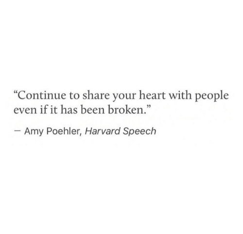 "Amy Poehler, Harvard, and Heart: ""Continue to share your heart with people  even if it has been broken.""  03  Amy Poehler, Harvard Speech"