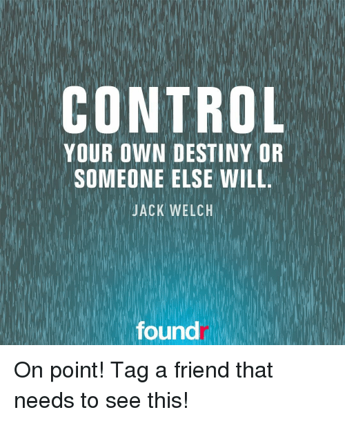 Control Your Own Destiny Or Someone Else Will Jack Welch Found On