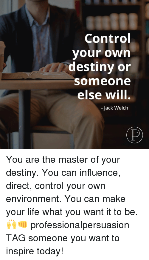 Control Your Own Destiny Or Someone Else Will Jack Welch You Are The