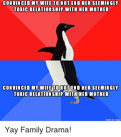 CONVINCED MY WIFE TEND HER SEEMINGLY TOXIC RELATIONSHIP WITH