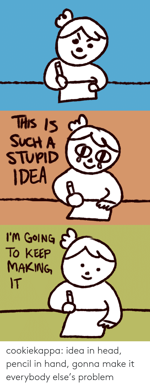Head, Target, and Tumblr: cookiekappa: idea in head, pencil in hand, gonna make it everybody else's problem