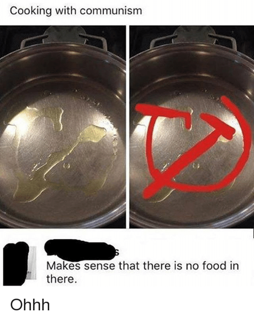 Food, Memes, and Communism: Cooking with communism  Makes sense that there is no food in  there Ohhh
