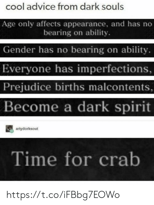 Advice, Memes, and Cool: cool advice from dark souls  Age only affects appearance, and has no  bearing on ability.  Gender has no bearing on ability  Everyone has imperfections,  Prejudice births malcontents  Become a dark spirit  artydorksout  Time for crab https://t.co/iFBbg7EOWo