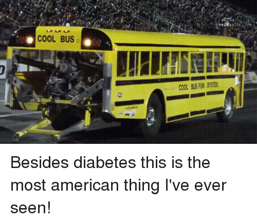 Funny, American, and Cool: COOL BUS Besides diabetes this is the most american thing I've ever seen!