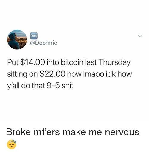Shit, Cool, and Dank Memes: COOL  @Doomric  Put $14.00 into bitcoin last Thursday  sitting on $22.00 now Imaoo idk how  y'all do that 9-5 shit Broke mf'ers make me nervous 😴