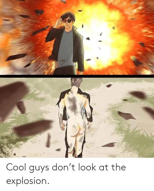 Cool, Don, and Look: Cool guys don't look at the explosion.