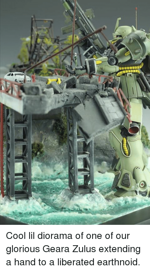 Cool Lil Diorama of One of Our Glorious Geara Zulus