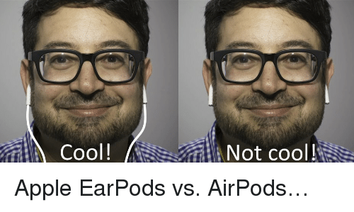 Funny Apple Meme : Cool! not cool! apple earpods vs airpodsu2026 apple meme on me.me