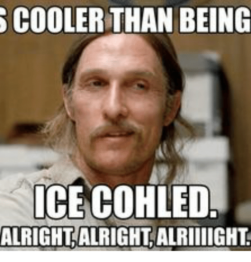 cooler than being ice cohled alright alright alriiiight 14822044 cooler than being ice cohled alright alright alriiiight alright