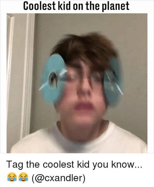 Memes, 🤖, and Planet: Coolest kid on the planet Tag the coolest kid you know... 😂😂 (@cxandler)