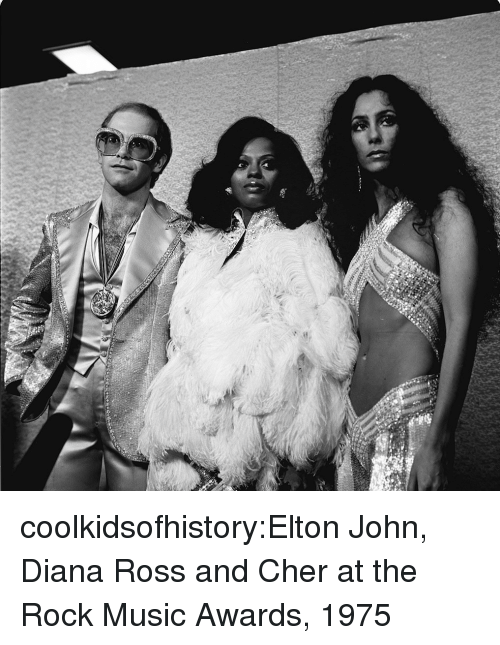 Cher, Music, and The Rock: coolkidsofhistory:Elton John, Diana Ross and Cher at the Rock Music Awards, 1975