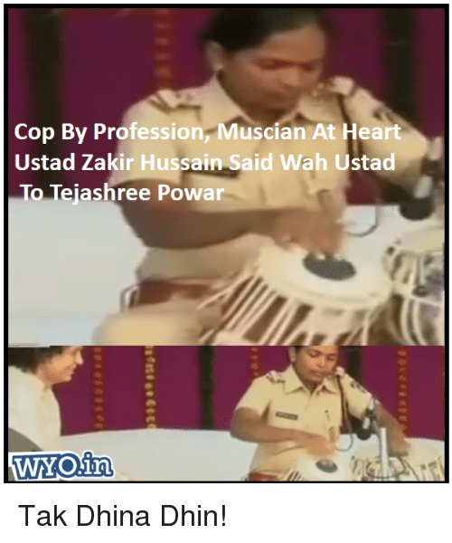 Memes, 🤖, and Cops: Cop By Profession, Muscian At Heart  Ustad Zakir Hussain Said Wah Ustad  To Tejas  Powar  WYO in Tak Dhina Dhin!