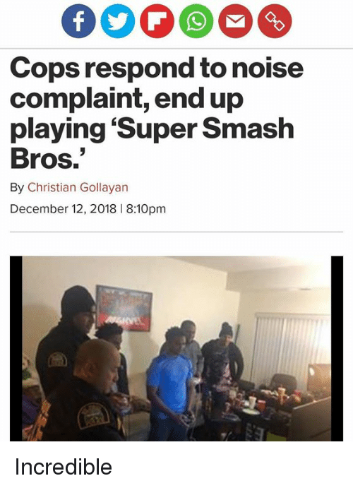 Smashing, Super Smash Bros, and Smash Bros: Cops respond to noise  complaint, end up  playing 'Super Smash  Bros.  By Christian Gollayan  December 12, 2018 8:10pm Incredible