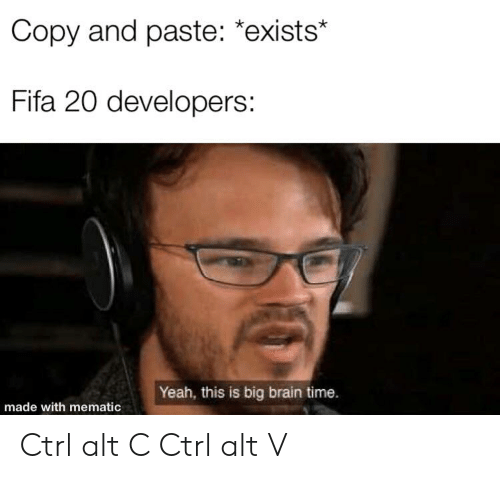 Copy And Paste Exists Fifa 20 Developers Yeah This Is Big Brain Time Made With Mematic Ctrl Alt C Ctrl Alt V Fifa Meme On Me Me
