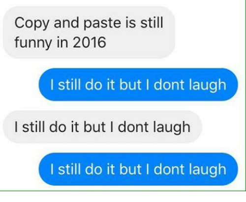 Copy and Paste Is Still Funny in 2016 I Still Do It but I