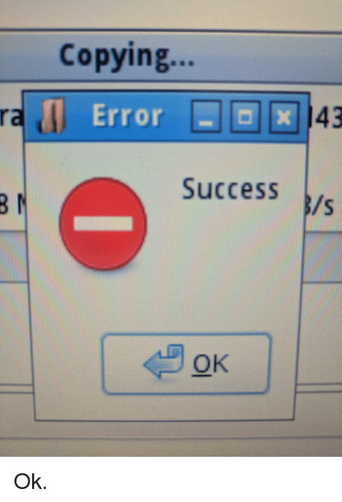Success, IT Rage, and Error: Copying...  Error  43  Success y