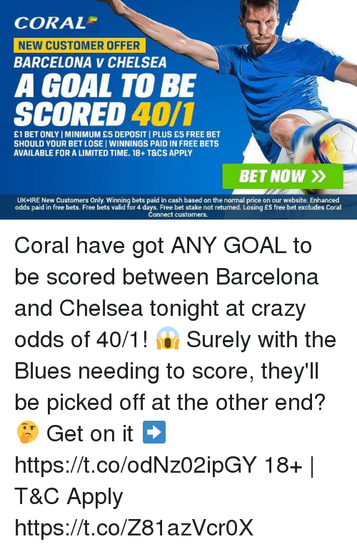 CORAL NEW CUSTOMER OFFER BARCELONA v CHELSEA a GOAL TO BE SCORED 401