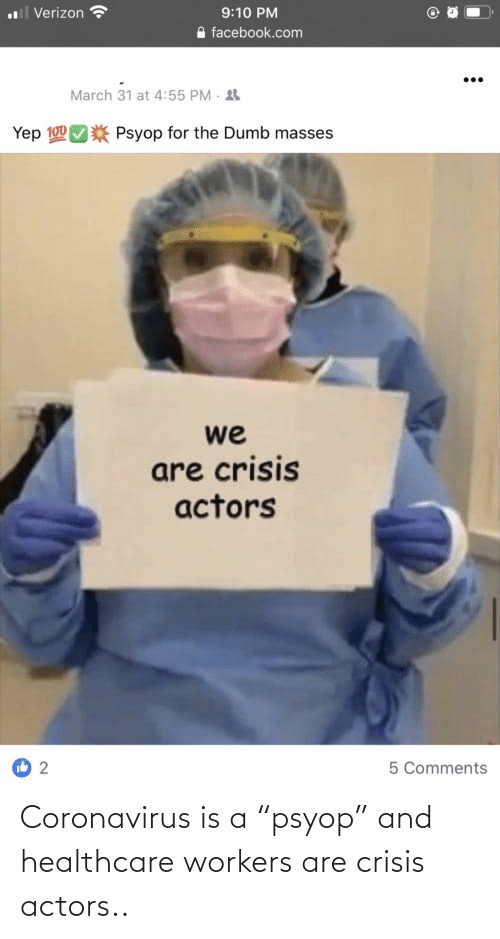 "Crisis, Actors, and And: Coronavirus is a ""psyop"" and healthcare workers are crisis actors.."