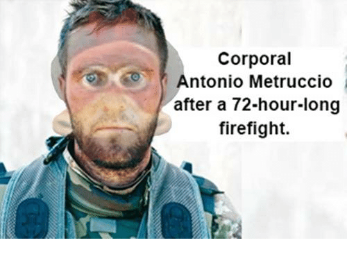 Firefighter, Dank Memes, and Corporation: Corporal  Antonio Metruccio  after a 72-hour-long  firefight.