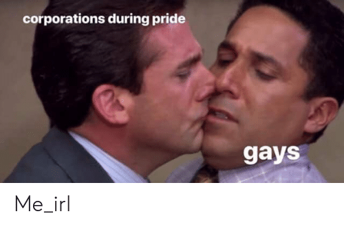 Irl, Me IRL, and Pride: corporations during pride  gays Me_irl