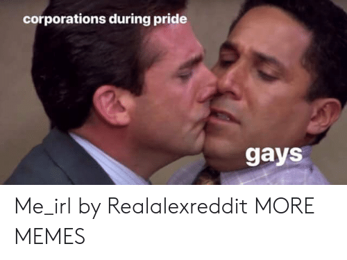 Dank, Memes, and Target: corporations during pride  gays Me_irl by Realalexreddit MORE MEMES
