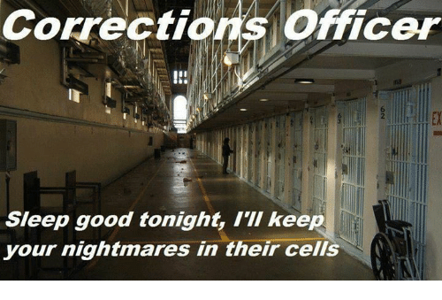 corrections officer sleep good tonight ill keep your nightmares in 11669778 ✅ 25 best memes about correctional officer correctional,Correctional Officer Memes