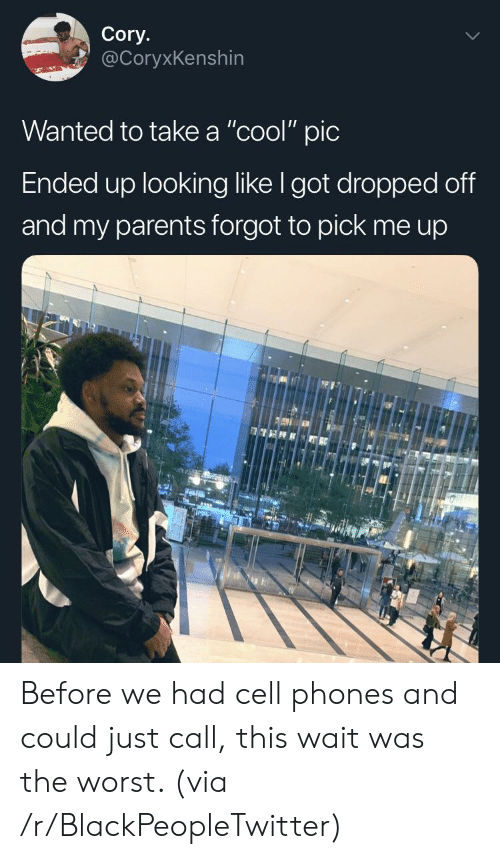 """Blackpeopletwitter, Parents, and The Worst: Cory.  @CoryxKenshin  Wanted to take a """"cool"""" pic  Ended up looking like I got dropped off  and my parents forgot to pick me up Before we had cell phones and could just call, this wait was the worst. (via /r/BlackPeopleTwitter)"""