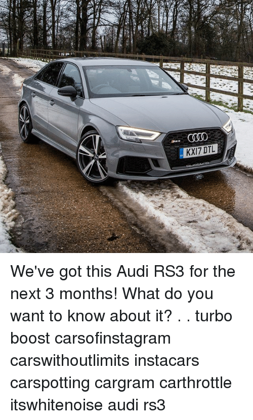 Memes, Audi, and Boost: COSD  KXI7 DTL We've got this Audi RS3 for the next 3 months! What do you want to know about it? . . turbo boost carsofinstagram carswithoutlimits instacars carspotting cargram carthrottle itswhitenoise audi rs3