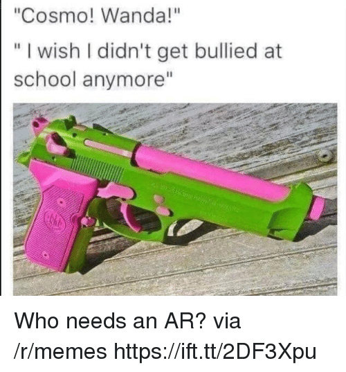 """Memes, School, and Who: """"Cosmo! Wanda!""""  """" I wish I didn't get bullied at  WiS  school anymore"""" Who needs an AR? via /r/memes https://ift.tt/2DF3Xpu"""