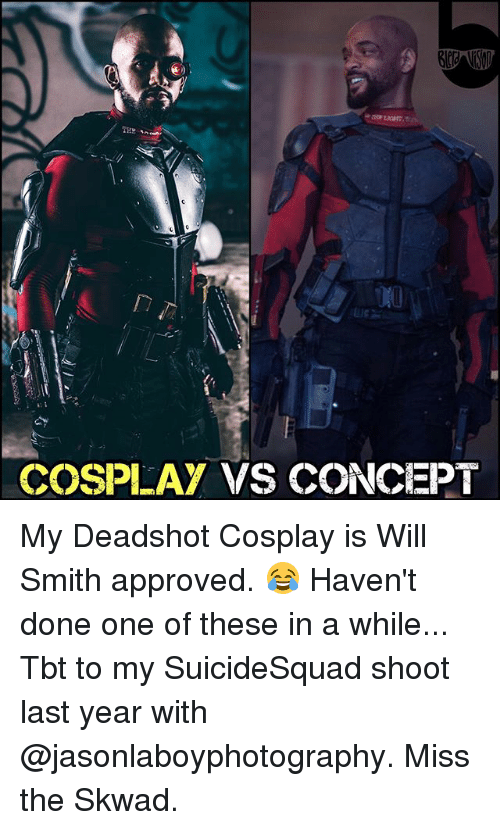 Memes, Tbt, and Will Smith: COSPLAY VS CONCEPT My Deadshot Cosplay is Will Smith approved. 😂 Haven't done one of these in a while... Tbt to my SuicideSquad shoot last year with @jasonlaboyphotography. Miss the Skwad.