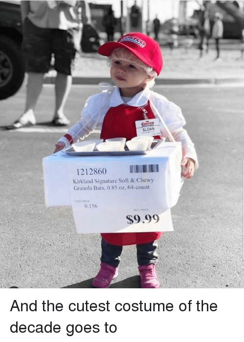 Granola, Kirkland Signature, and Sloan: COSTSQ  SLOAN  1212860  Kirkland Signature Soft & Chewy  Granola Bars, 0.85 oz, 64-count  0.156  $9.99 And the cutest costume of the decade goes to