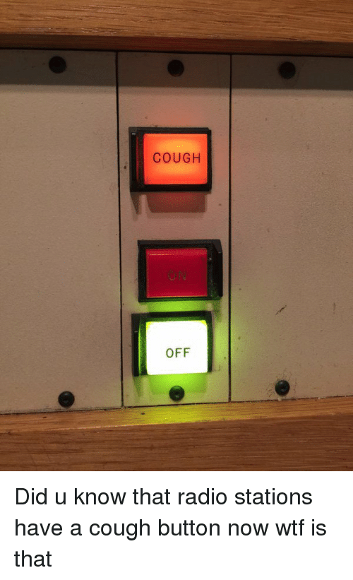 COUGH OFF Did U Know That Radio Stations Have a Cough Button