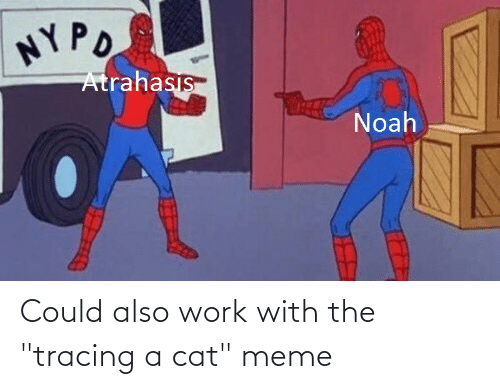 """Meme, Work, and Cat: Could also work with the """"tracing a cat"""" meme"""