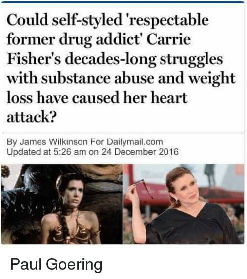 Could Self Styled Respectable Former Drug Addict Carrie Fisher S