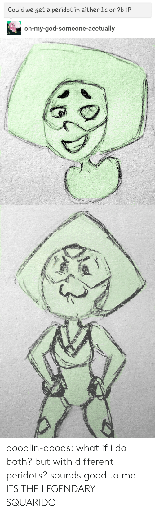 God, Oh My God, and Tumblr: Could we get a peridot in either 1c or 2b :P  oh-my-god-someone-acctually doodlin-doods:  what if i do both? but with different peridots? sounds good to me  ITS THE LEGENDARY SQUARIDOT