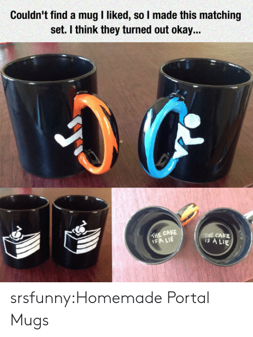 Tumblr, Blog, and Cake: Couldn' find a mug I liked, so I made this matching  set. I think they turned out okay...  THE CAKE  SA LIE  THE CAKE  is A LIE srsfunny:Homemade Portal Mugs