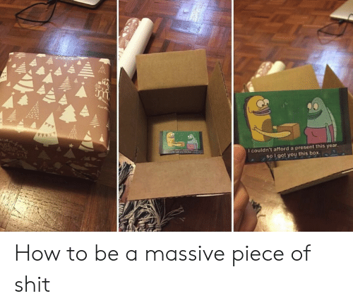 Shit, SpongeBob, and How To: couldn't afford a present this year  sO L got you this box How to be a massive piece of shit