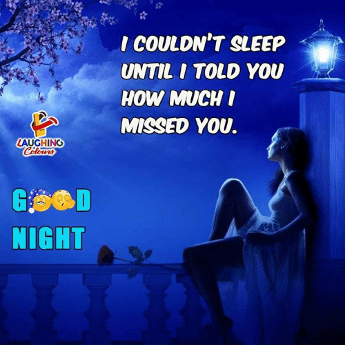 Sleep, Indianpeoplefacebook, and How: COULDN'T SLEEP  UNTIL I TOLD YOU  HOW MUCH  MISSED YOU.  AUGHING  NIGHT
