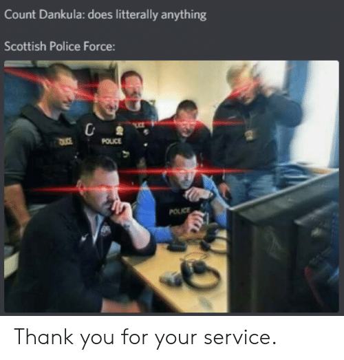 Police, Thank You, and Dank Memes: Count Dankula: does litterally anything  Scottish Police Force: Thank you for your service.