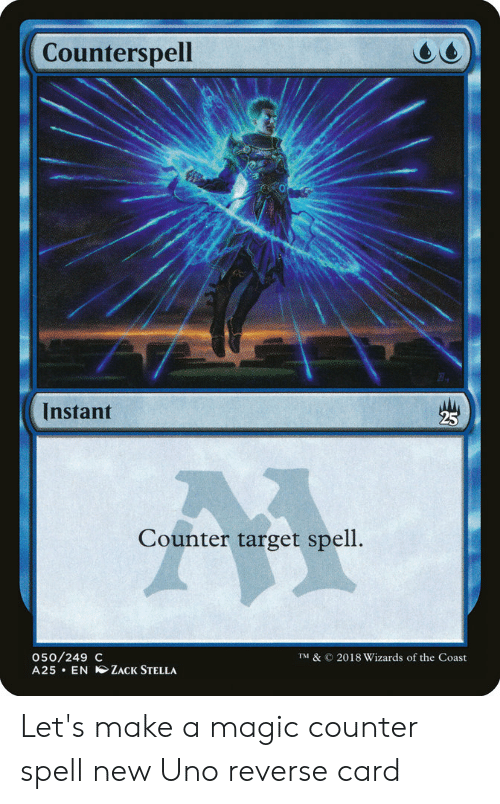 Target, Uno, and Magic: Counterspell  7.  Instant  25  Counter target spell.  050/249 C  A25 EN ZACK STELLA  TM & © 2018 Wizards of the Coast Let's make a magic counter spell new Uno reverse card