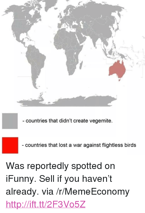 """Lost, Birds, and Http: countries that didn't create vegemite.  countries that lost a war against flightless birds <p>Was reportedly spotted on iFunny. Sell if you haven't already. via /r/MemeEconomy <a href=""""http://ift.tt/2F3Vo5Z"""">http://ift.tt/2F3Vo5Z</a></p>"""