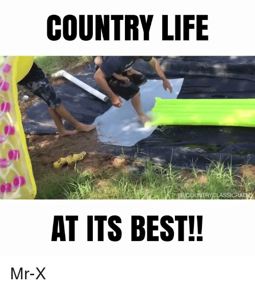 Country Life Countryclassicra At Its Best Mr X Life Meme On Me Me