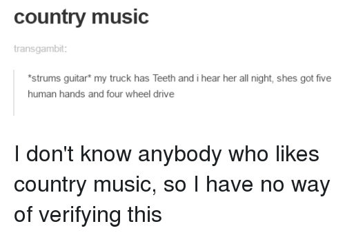 country music transgambit strums guitar my truck has teeth and 23184299 country music transgambit *strums guitar my truck has teeth and i