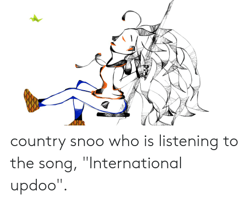 Country Snoo Who Is Listening to the Song International