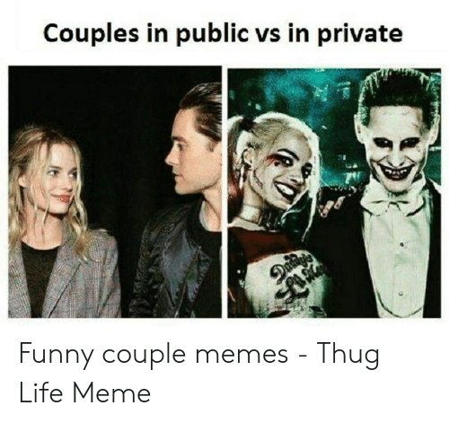Couples In Public Vs In Private Dadags Funny Couple Memes Thug Life Meme Funny Meme On Me Me