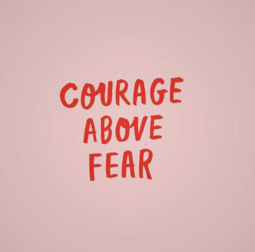 Courage, Fear, and Above: COURAGE  ABOVE  FEAR