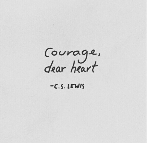 Heart, C. S. Lewis, and Courage: Courage  dear heart  -C.S. LEWIS
