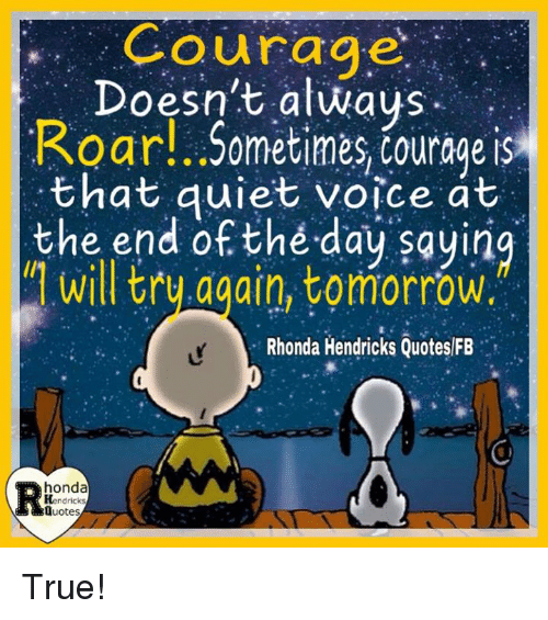 Courage Doesnt Alwaus Roar Sometimes Courage Is That Quiet Voice At