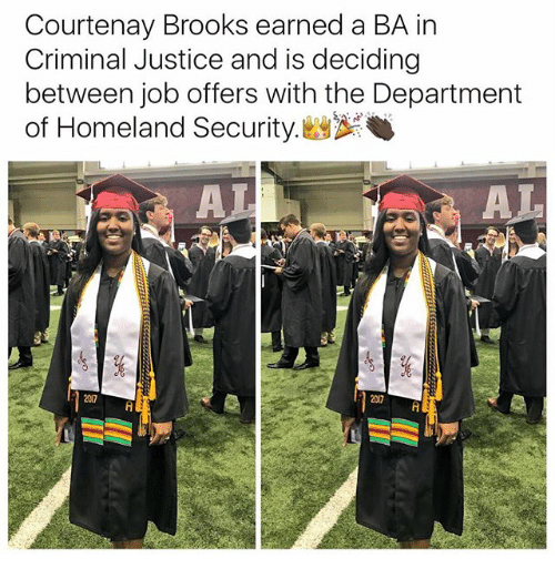 Memes, Homeland, and Justice: Courtenay Brooks earned a BA in  Criminal Justice and is deciding  between job offers with the Department  of Homeland Security